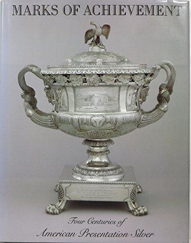 Marks of Achievement: Four Centuries of American Presentation Silver: Warren, David B.; Howe, ...