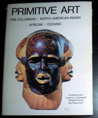 Primitive Art: Pre-Columbian, American Indian, African, Oceanic: Ferdinand Anton, etc.