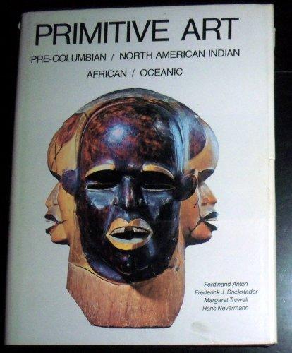 Primitive Art: Pre-Columbian/ North American Indian/ African/ Oceanic: Anton, Ferdinand, Frederick ...