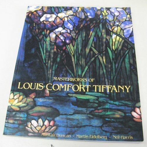 Masterworks of Louis Comfort Tiffany: Harris, Neil; Duncan, Alastair; Eidelberg, Martin P.;