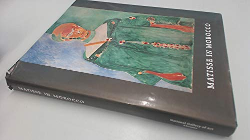 Matisse in Morocco; The Paintings and Drawings: Matisse, Henri and