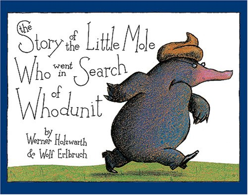 9780810916418: The Story of the Little Mole Who Went in Search of Whodunit