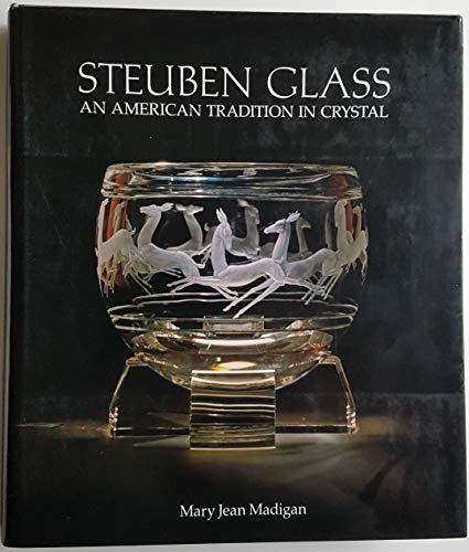 Steuben Glass: An American Tradition in Crystal (Hardback): Mary Jean Madigan