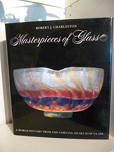 Masterpieces of Glass: A World History from the Corning Museum of Glass: Charleston, R.J.