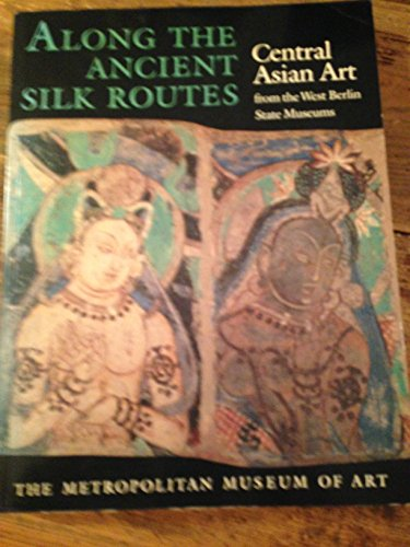 9780810918009: Along the Ancient Silk Routes: Central Asian Art from the West Berlin State Museums