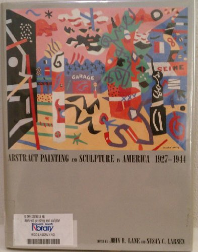 Abstract Painting and Sculpture in America, 1927-1944 Lane, John R.; Carnegie Institute Museum of ...