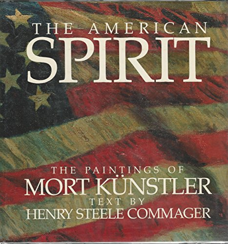 American Spirit, The Paintings of Mort Kunstler (Signed): Kunstler, Mort and text by Commager, ...