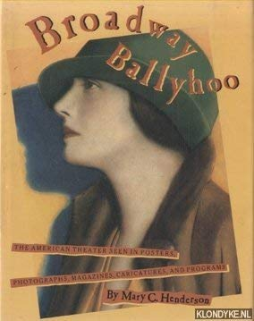 9780810918894: Broadway Ballyhoo: The American Theater Seen in Posters, Photographs, Magazines, Caricatures, and Programs
