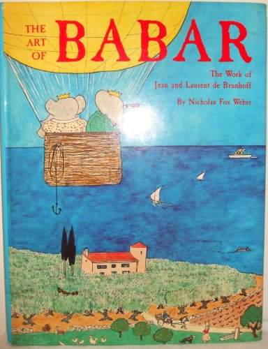 The Art of Babar. The Work of Jean and Laurent de Brunhoff.