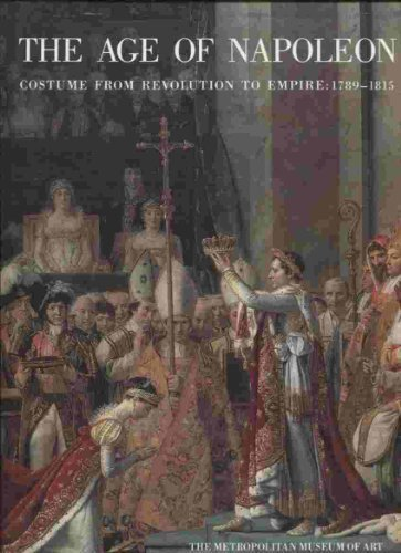 The Age of Napoleon : Costume from Revolution to Empire, 1789-1815: Le Bourhis, Katell (editor)
