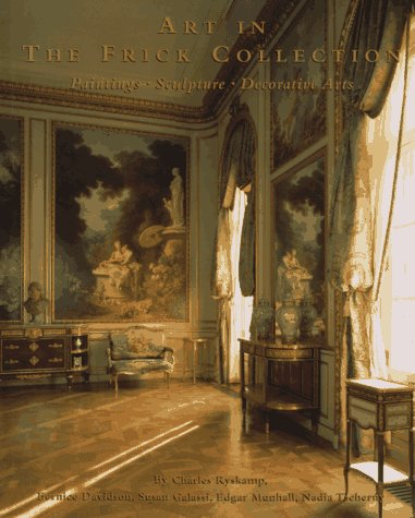 Art in the Frick Collection : Paintings, Sculpture, Decorative Arts: Frick Collection; Davidson, ...