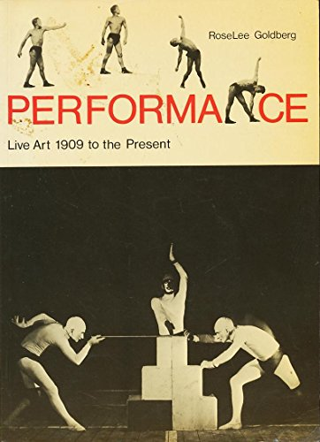Performance: Live Art, 1909 to the Present: Goldberg, Roselee