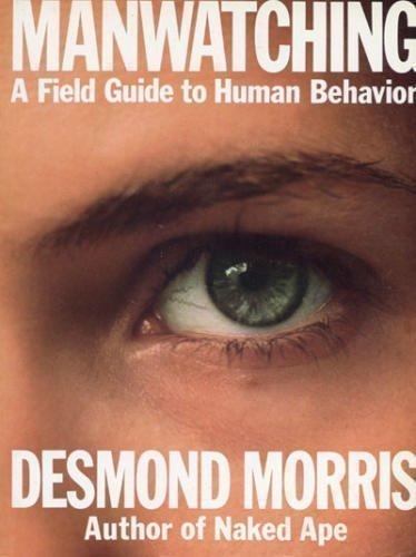 Manwatching: A Field Guide to Human Behavior: Desmond Morris