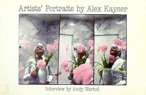 Artists' Portraits by Alex Kayser. Interview by Andy Warhol.