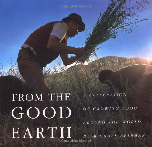 From the Good Earth: A Celebration of Growing Food Around the World
