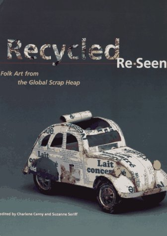 9780810926660: Recycled Re-Seen: Folk Art from the Global Scrap Heap