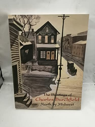 The Paintings of Charles Burchfield: North By Midwest: Nannette V. MacIejunes and Michael D. Hall, ...