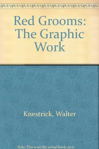 RED GROOMS THE GRAPHIC WORK: Knestrick, Walter G.