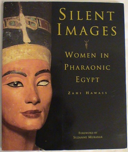 Silent Images: Women in Pharaonic Egypt [Paperback]: Zahi Hawass