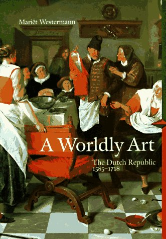 9780810927414: A Worldly Art: The Dutch Republic 1585-1718 (Perspectives) (Trade Version)