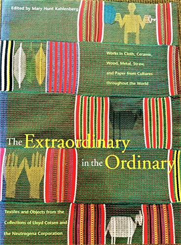 9780810927988: The Extraordinary in the Ordinary: Textiles and Objects from the Collections of Lloyd Cotsen and the Neutrogena Corporation : Works in Cloth, Ceramic, Wood, Metal, Straw, and Paper from