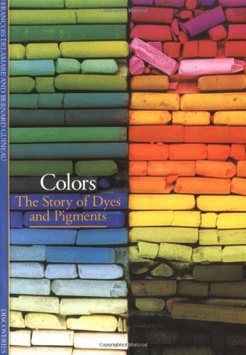 Colors: The Story of Dyes and Pigments: Bernard Guineau, Francois Delemare