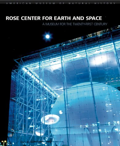 Rose Center for Earth and Space: A Museum for the Twenty-First Century: Futter, Ellen; American ...