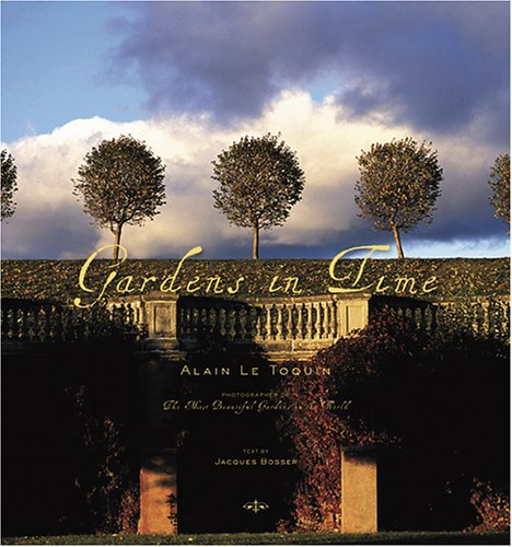 Gardens in Time: Jacques Bosser; Alain Le Toquin