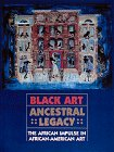 Black Art: Ancestral Legacy The African Impulse in African-American Art
