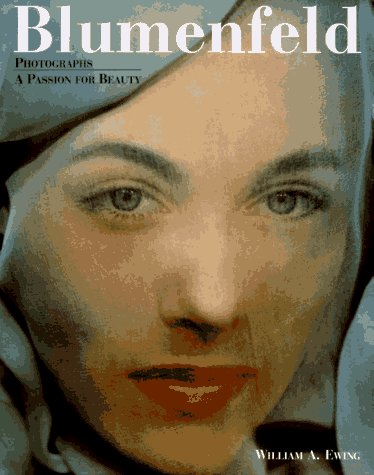 Blumenfeld Photographs : A Passion for Beauty: Ewing, William A. & Marina Schinz & Erwin Blumenfeld