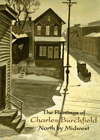 Paintings of Charles Burchfield: North by Midwest (0810931486) by Maciejunes, Nannette V.