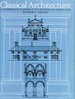 CLASSICAL ARCHITECTURE. A Comprehensive Handbook To The Tradition Of Classical Style.: Adam, Robert...