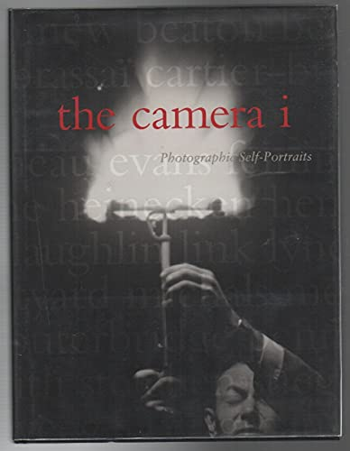 THE CAMERA I: Photographic Self-Portraits from the Audrey and Sydney Irmas Collection - IRMAS, Deborah and Robert A. Sobieszek