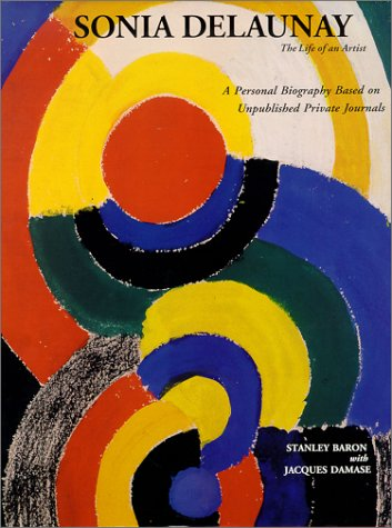 Sonia Delaunay: The Life of an Artist: Baron, Stanley; Damase, Jacques