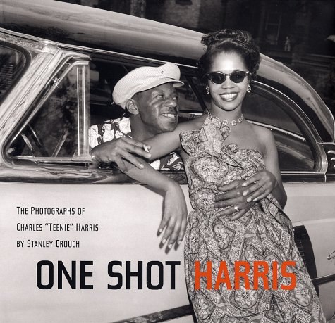 "One Shot Harris: The Photographs of Charles ""Teenie"" Harris: Crouch, Stanley"