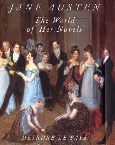 Jane Austen : The World of Her novels: Le Faye, Deirdre