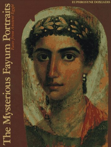 The Mysterious Fayum Portraits: Faces from Ancient Egypt. Foreword by Dorothy J. Thompson.: ...