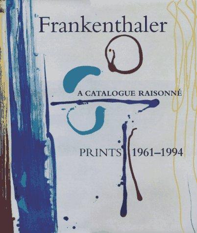 Frankenthaler: A Catalogue Raisonne Prints 1961-1994: Harrison, Pegram