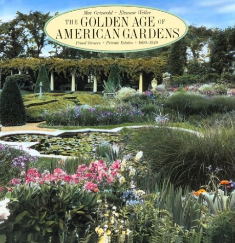 The Golden Age of American Gardens. Proud Owners. Private Estates. 1890-1940.