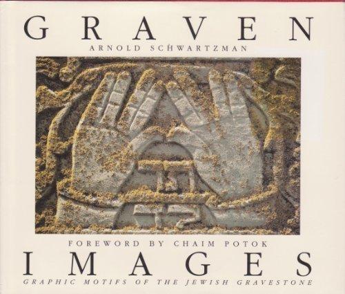 Graven Images: Graphic Motifs of the Jewish Gravestone: Schwartzman, Arnold; Potok, Chaim
