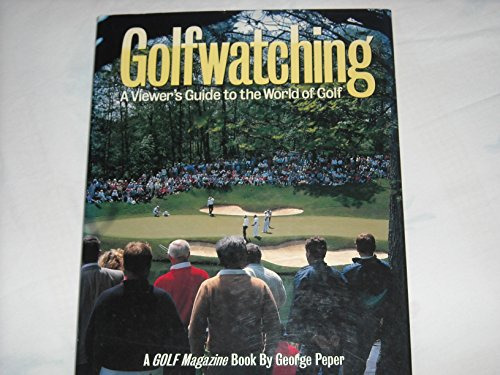 Golfwatching: A Viewer's Guide to the World of Golf: Peper, George