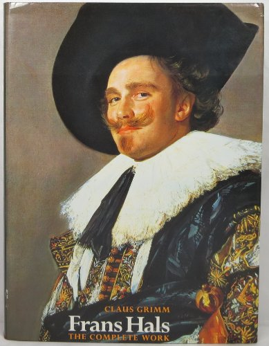 Frans Hals: The Complete Work: Claus Grimm
