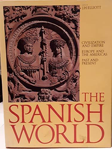 The Spanish World: Civilization and Empire Europe: J.H. Elliott