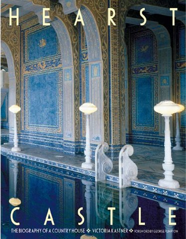 Hearst Castle The Biography of a Country House: Kastner, Victoria; Garagliano, Victoria & George ...