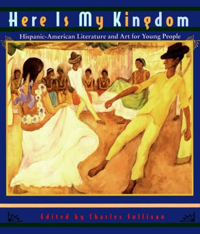 Here is My Kingdom: Hispanic-Americn Literature and Art For Young People