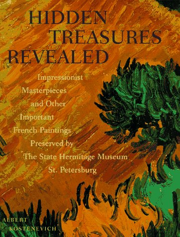 9780810934320: Hidden treasures revealed: impressionist masterpieces and other important French paintings preserved by The State Hermitage Museum, St. Petersbug