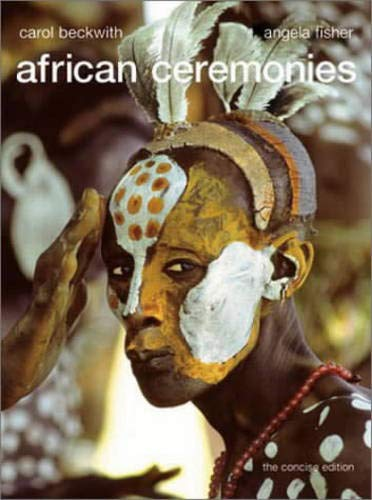 African Ceremonies The Concise Edition: Beckwith, Carol & Angela Fisher