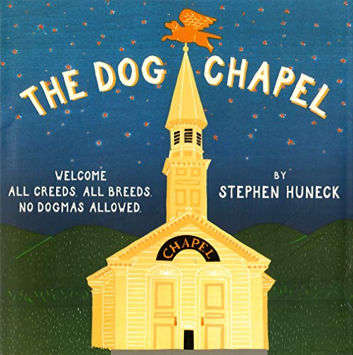 9780810934887: The Dog Chapel: Welcome All Creeds, All Breeds. No Dogmas Allowed