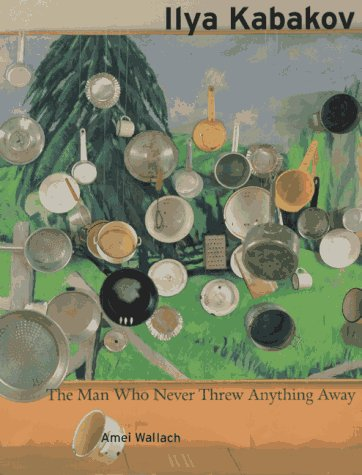 Ilya Kabakov: The Man Who Never Threw: Kabakov, Ilya, Wallach,