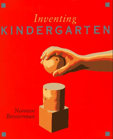 Inventing Kindergarten: Brosterman, Norman